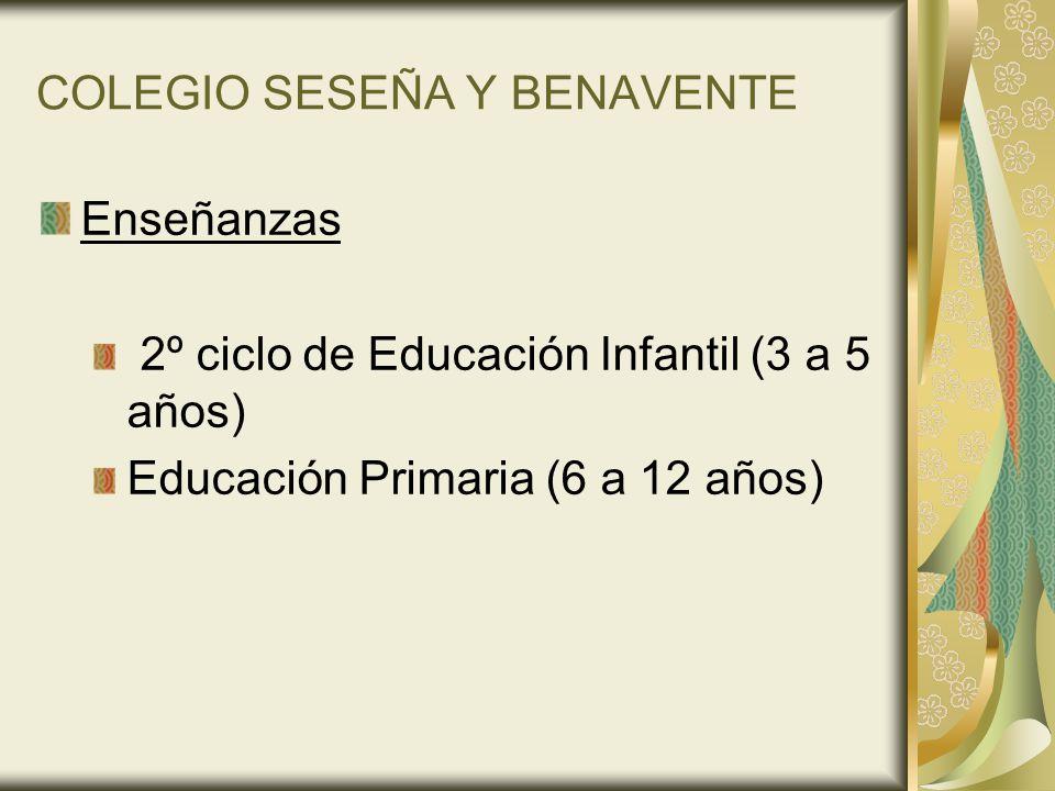 COLEGIO SESEÑA Y BENAVENTE Enseñanzas 2º ciclo de Educación Infantil (3 a 5 años) Educación Primaria (6 a 12 años)