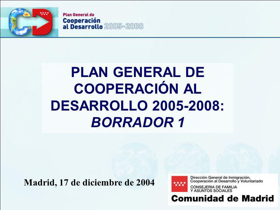 PLAN GENERAL DE COOPERACIÓN AL DESARROLLO 2005-2008: BORRADOR 1 Madrid, 17 de diciembre de 2004