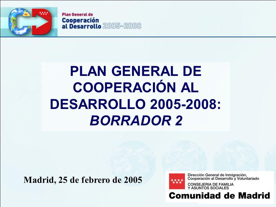 PLAN GENERAL DE COOPERACIÓN AL DESARROLLO 2005-2008: BORRADOR 2 Madrid, 25 de febrero de 2005