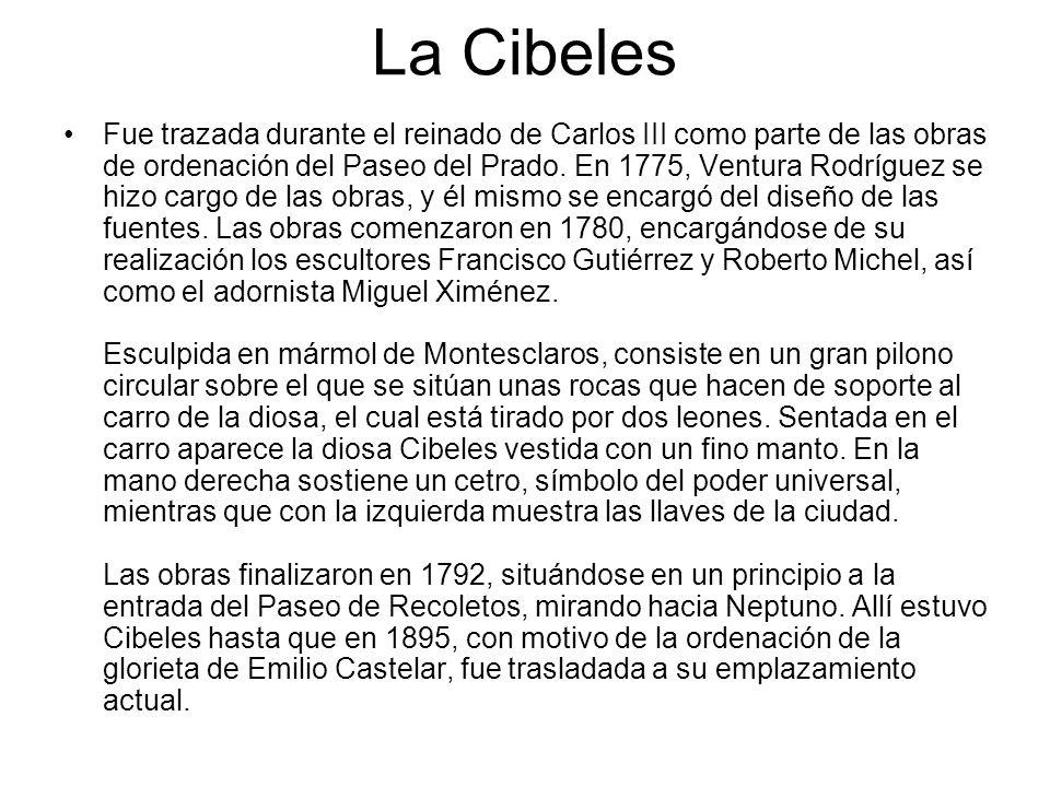 La Cibeles Fue trazada durante el reinado de Carlos III como parte de las obras de ordenación del Paseo del Prado. En 1775, Ventura Rodríguez se hizo