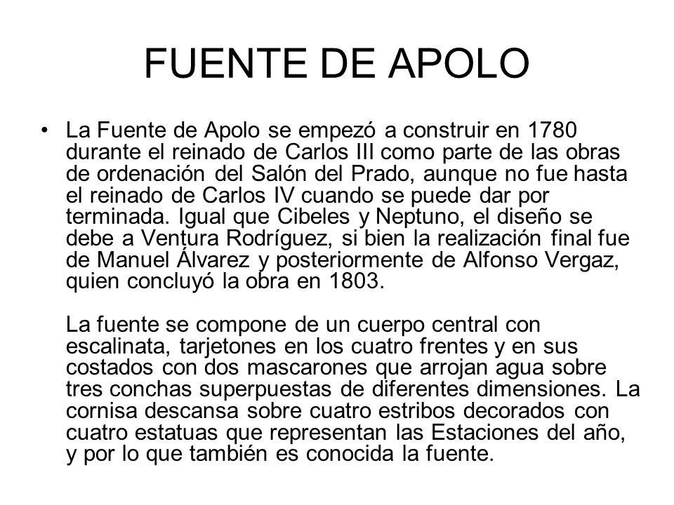 FUENTE DE APOLO La Fuente de Apolo se empezó a construir en 1780 durante el reinado de Carlos III como parte de las obras de ordenación del Salón del