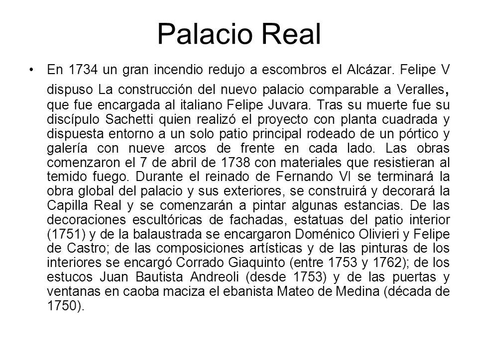 Palacio Real En 1734 un gran incendio redujo a escombros el Alcázar. Felipe V dispuso La construcción del nuevo palacio comparable a Veralles, que fue