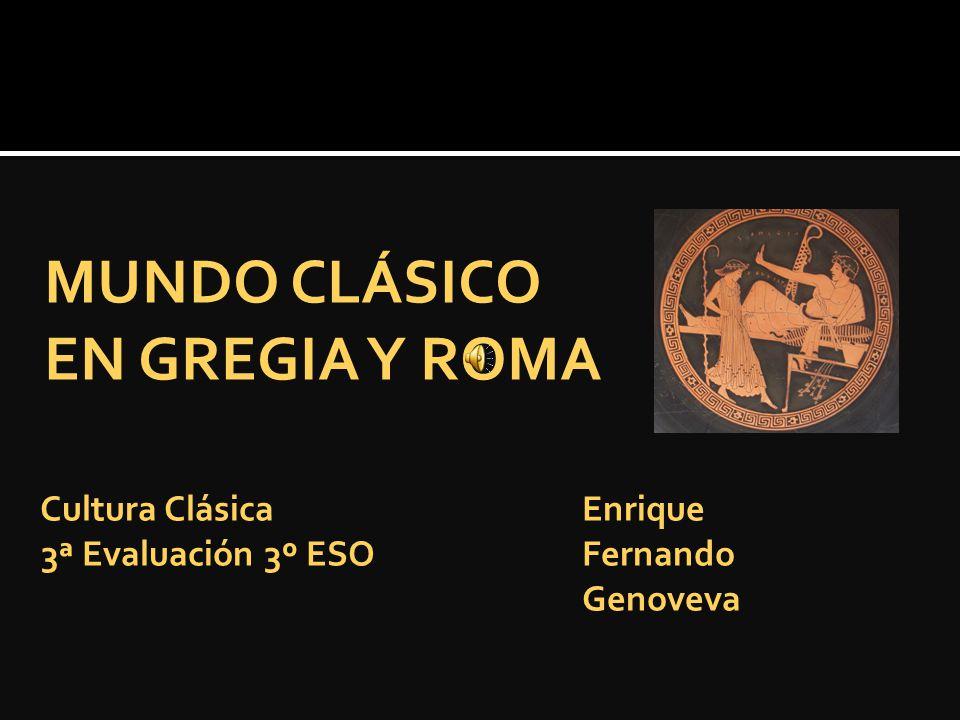 MUNDO CLÁSICO EN GREGIA Y ROMA Cultura ClásicaEnrique 3ª Evaluación 3º ESOFernando Genoveva