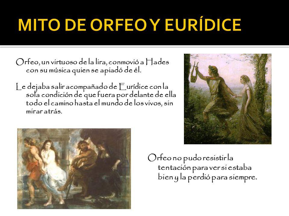 Orfeo, un virtuoso de la lira, conmovió a Hades con su música quien se apiadó de él. Le dejaba salir acompañado de Eurídice con la sola condición de q