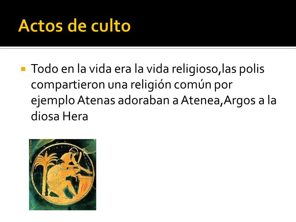 Todo en la vida era la vida religioso,las polis compartieron una religión común por ejemplo Atenas adoraban a Atenea,Argos a la diosa Hera