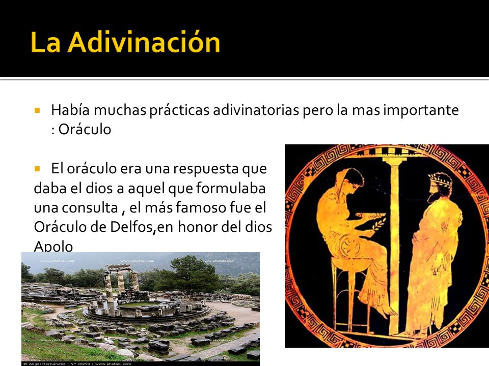 Había muchas prácticas adivinatorias pero la mas importante : Oráculo El oráculo era una respuesta que daba el dios a aquel que formulaba una consulta