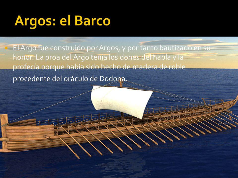 El Argo fue construido por Argos, y por tanto bautizado en su honor. La proa del Argo tenía los dones del habla y la profecía porque había sido hecho