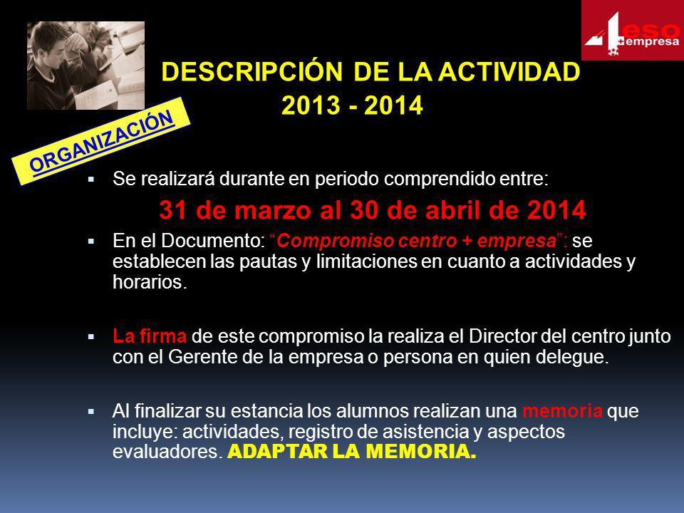 DESCRIPCIÓN DE LA ACTIVIDAD 2013 - 2014 Se realizará durante en periodo comprendido entre: 31 de marzo al 30 de abril de 2014 En el Documento: Comprom