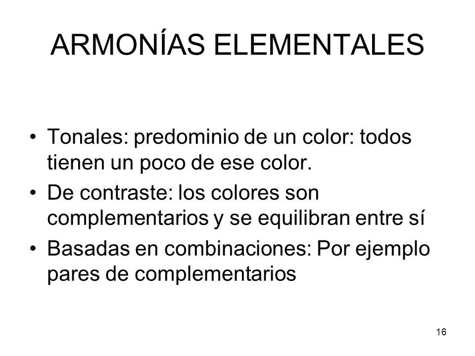 16 ARMONÍAS ELEMENTALES Tonales: predominio de un color: todos tienen un poco de ese color. De contraste: los colores son complementarios y se equilib