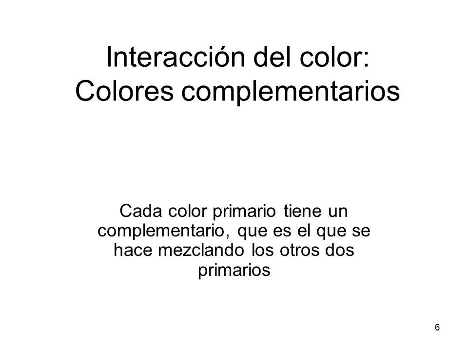 7 Interacción del color: colores complementarios Cada color secundario tiene un complementario, que es el primario que no interviene en su mezcla