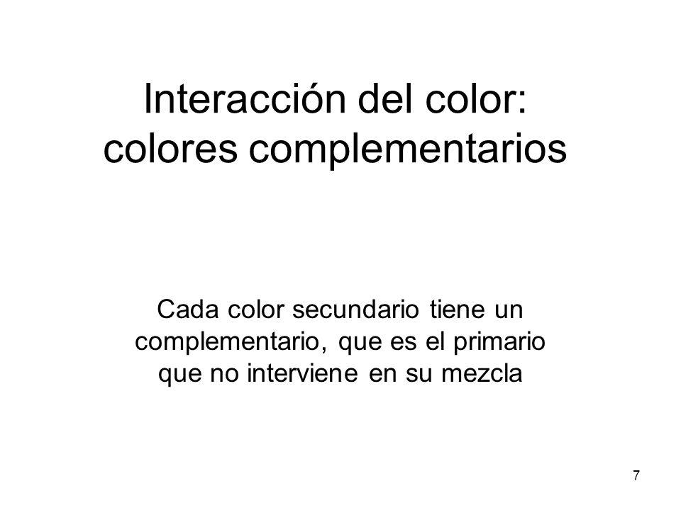 8 Complementarios RojoAmarillo+ azul= verde AzulRojo+Amarillo= Naranja AmarilloRojo+Azul=Violeta NegroBlanco