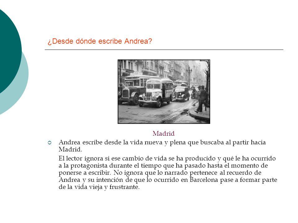 ¿Desde dónde escribe Andrea? Madrid Andrea escribe desde la vida nueva y plena que buscaba al partir hacia Madrid. El lector ignora si ese cambio de v