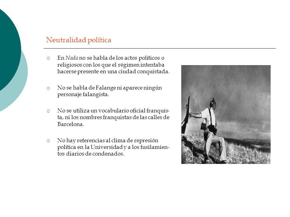 Neutralidad política En Nada no se habla de los actos políticos o religiosos con los que el régimen intentaba hacerse presente en una ciudad conquista