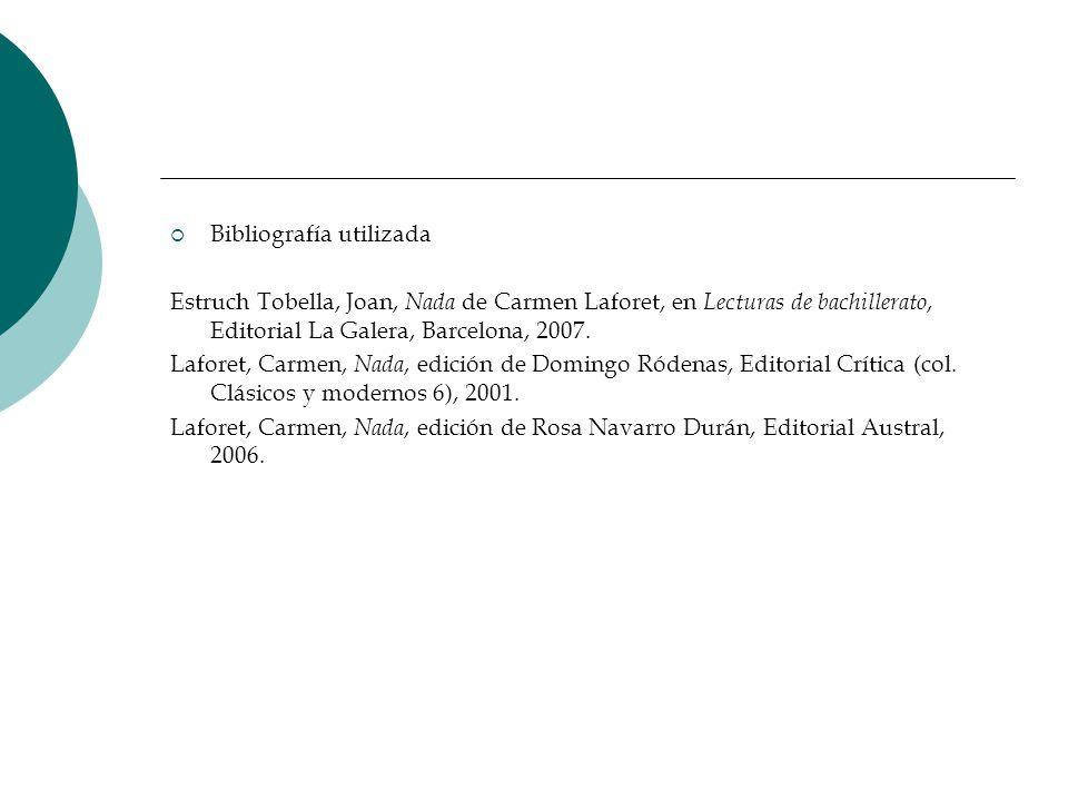 Bibliografía utilizada Estruch Tobella, Joan, Nada de Carmen Laforet, en Lecturas de bachillerato, Editorial La Galera, Barcelona, 2007. Laforet, Carm