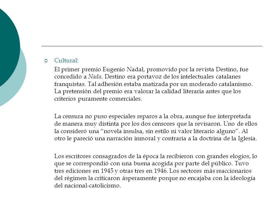 Cultural: El primer premio Eugenio Nadal, promovido por la revista Destino, fue concedido a Nada. Destino era portavoz de los intelectuales catalanes