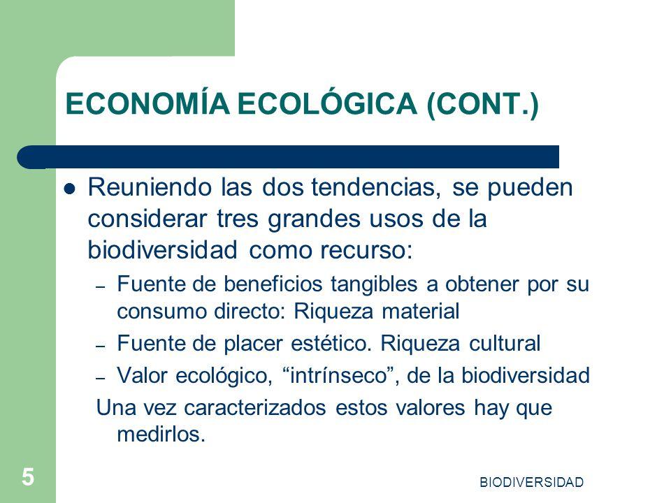 BIODIVERSIDAD 5 ECONOMÍA ECOLÓGICA (CONT.) Reuniendo las dos tendencias, se pueden considerar tres grandes usos de la biodiversidad como recurso: – Fu