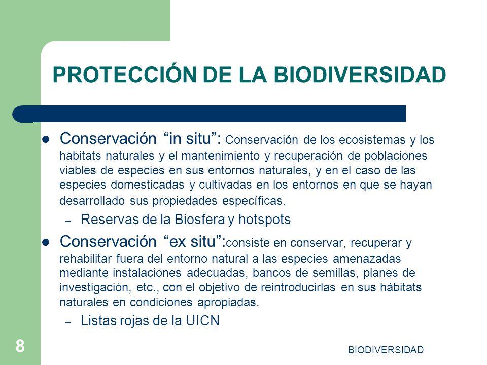 BIODIVERSIDAD 8 PROTECCIÓN DE LA BIODIVERSIDAD Conservación in situ: Conservación de los ecosistemas y los habitats naturales y el mantenimiento y rec