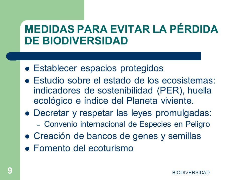 BIODIVERSIDAD 9 MEDIDAS PARA EVITAR LA PÉRDIDA DE BIODIVERSIDAD Establecer espacios protegidos Estudio sobre el estado de los ecosistemas: indicadores