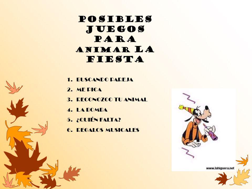 POSIBLES JUEGOS PARA ANIMAR LA FIESTA 1.BUSCANDO PAREJA 2.ME PICA 3.RECONOZCO TU ANIMAL 4.LA BOMBA 5.¿QUIÉN FALTA? 6.REGALOS MUSICALES