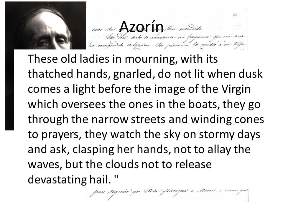 Azorín These old ladies in mourning, with its thatched hands, gnarled, do not lit when dusk comes a light before the image of the Virgin which oversee