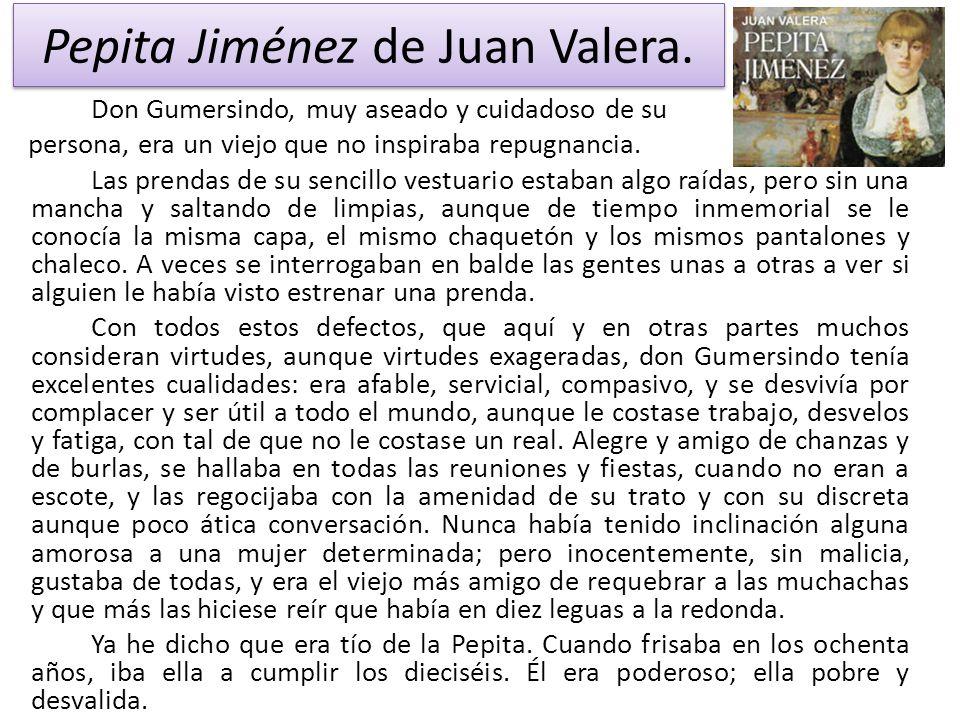 Pepita Jiménez de Juan Valera. Don Gumersindo, muy aseado y cuidadoso de su persona, era un viejo que no inspiraba repugnancia. Las prendas de su senc