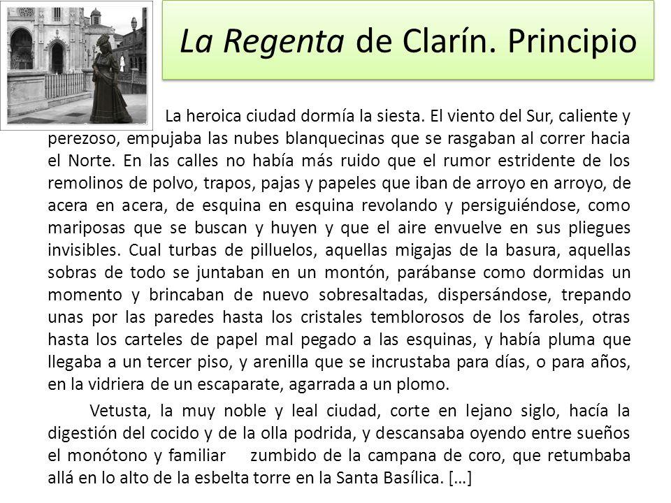 La Regenta de Clarín. Principio La heroica ciudad dormía la siesta. El viento del Sur, caliente y perezoso, empujaba las nubes blanquecinas que se ras
