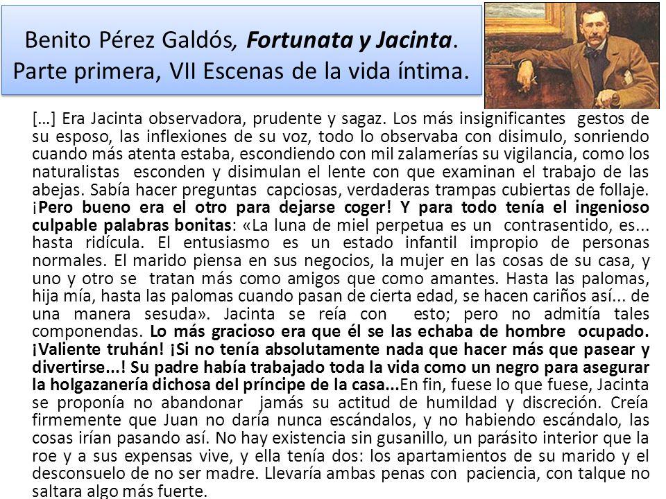Benito Pérez Galdós, Fortunata y Jacinta. Parte primera, VII Escenas de la vida íntima. […] Era Jacinta observadora, prudente y sagaz. Los más insigni