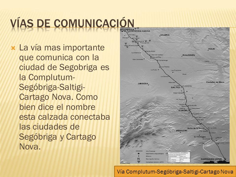 La vía mas importante que comunica con la ciudad de Segobriga es la Complutum- Segóbriga-Saltigi- Cartago Nova. Como bien dice el nombre esta calzada