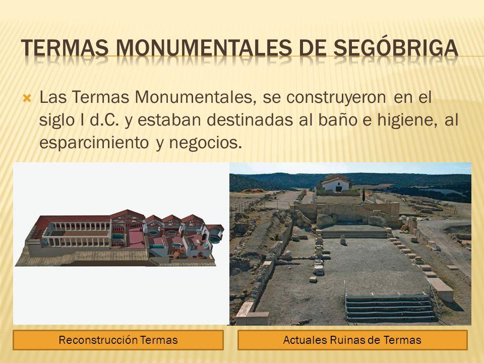 Las Termas Monumentales, se construyeron en el siglo I d.C. y estaban destinadas al baño e higiene, al esparcimiento y negocios. Reconstrucción Termas