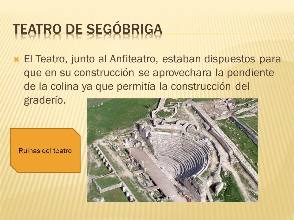 El Teatro, junto al Anfiteatro, estaban dispuestos para que en su construcción se aprovechara la pendiente de la colina ya que permitía la construcció