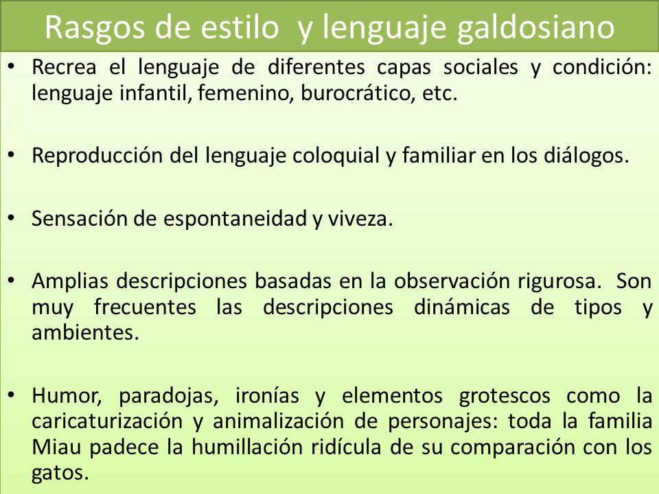 Rasgos de estilo y lenguaje galdosiano Recrea el lenguaje de diferentes capas sociales y condición: lenguaje infantil, femenino, burocrático, etc. Rep