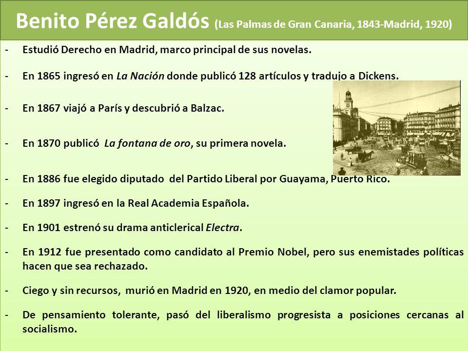 Benito Pérez Galdós (Las Palmas de Gran Canaria, 1843-Madrid, 1920) -Estudió Derecho en Madrid, marco principal de sus novelas. -En 1865 ingresó en La