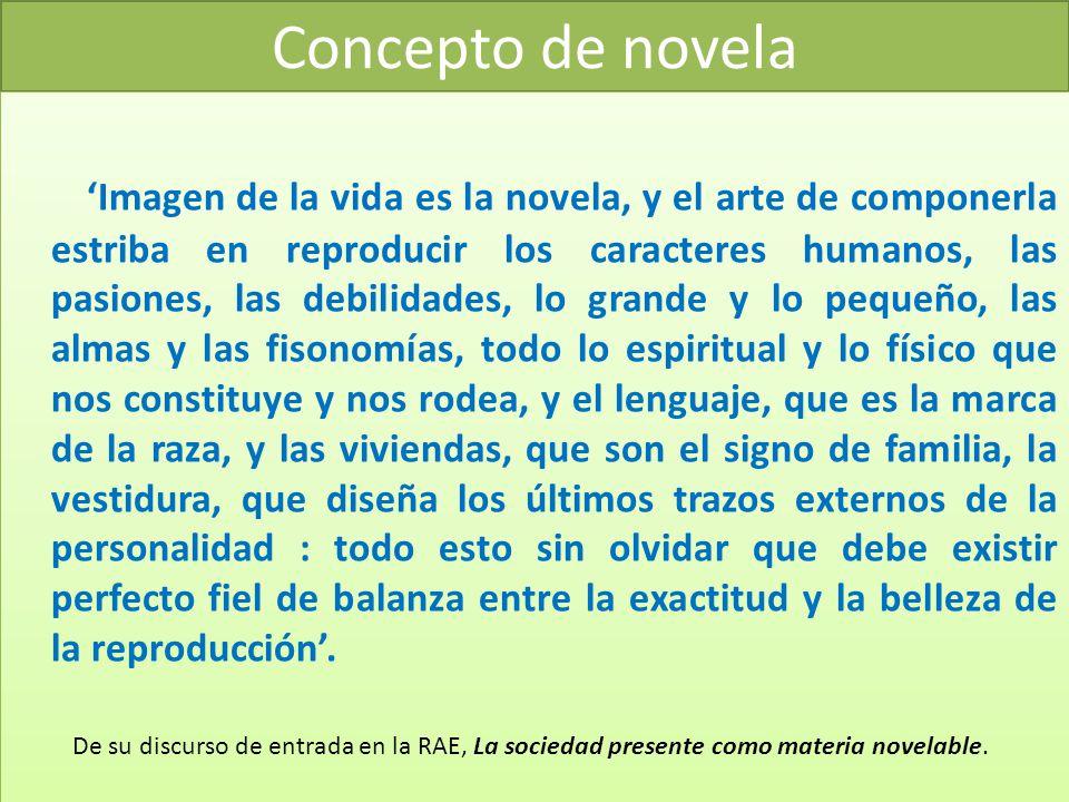 Concepto de novela Imagen de la vida es la novela, y el arte de componerla estriba en reproducir los caracteres humanos, las pasiones, las debilidades