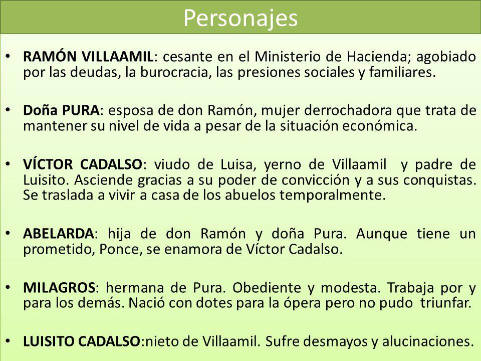 Personajes RAMÓN VILLAAMIL: cesante en el Ministerio de Hacienda; agobiado por las deudas, la burocracia, las presiones sociales y familiares. Doña PU