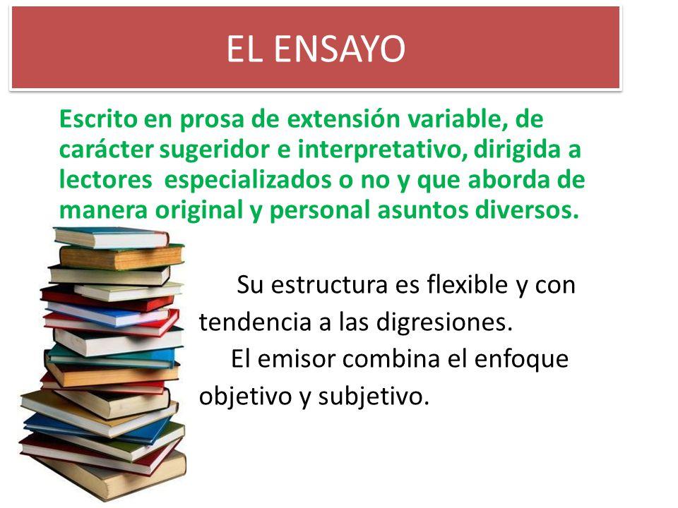 EL ENSAYO Escrito en prosa de extensión variable, de carácter sugeridor e interpretativo, dirigida a lectores especializados o no y que aborda de mane