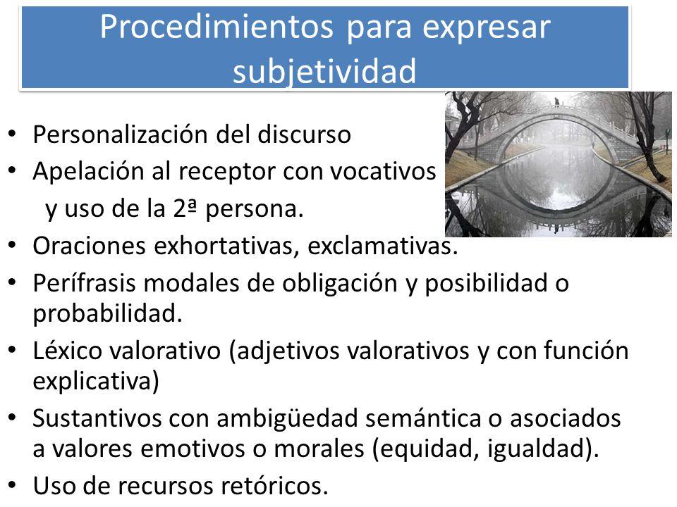 Procedimientos para expresar subjetividad Personalización del discurso Apelación al receptor con vocativos y uso de la 2ª persona. Oraciones exhortati