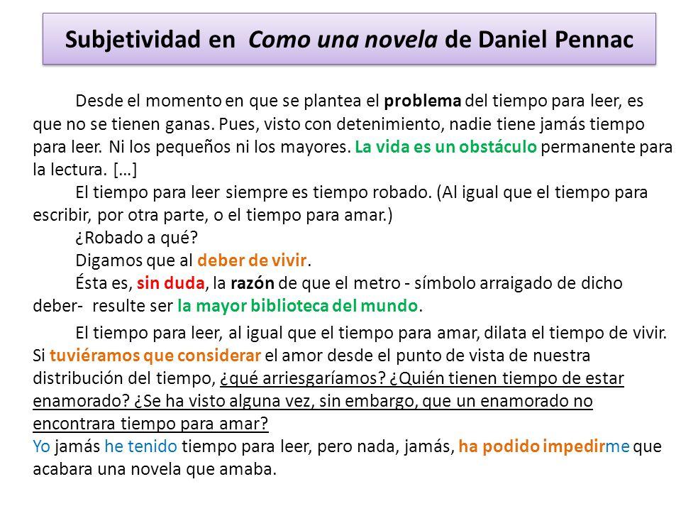 Subjetividad en Como una novela de Daniel Pennac Desde el momento en que se plantea el problema del tiempo para leer, es que no se tienen ganas. Pues,