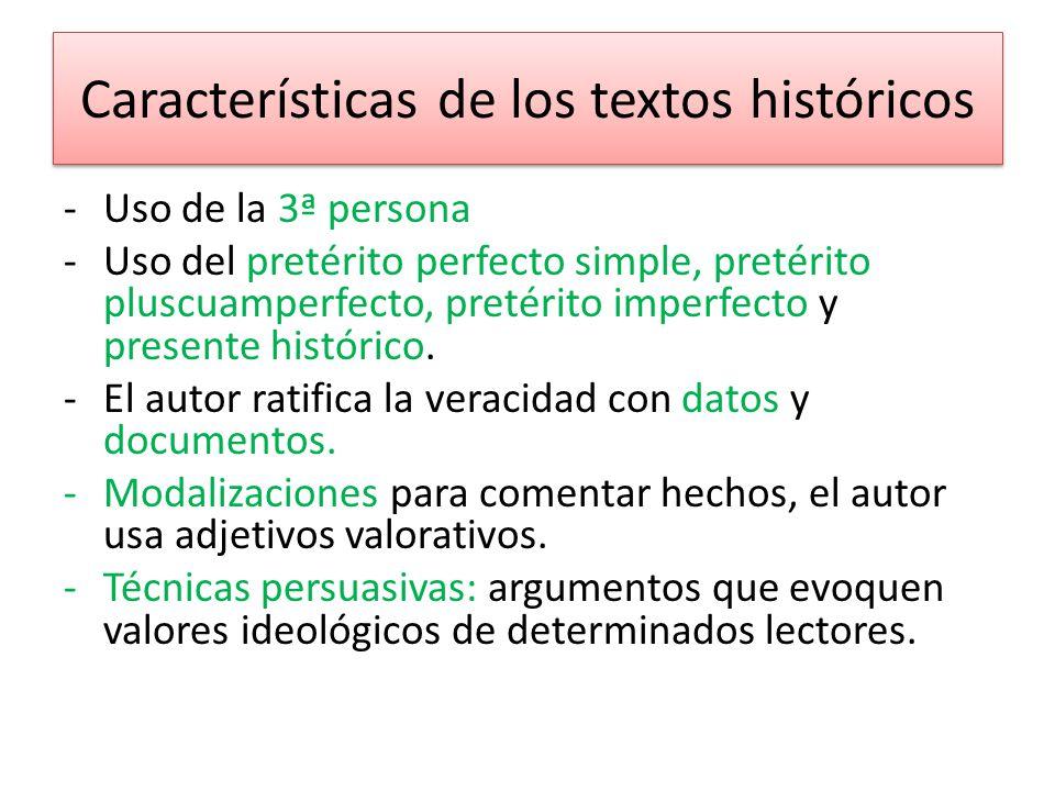 Características de los textos históricos -Uso de la 3ª persona -Uso del pretérito perfecto simple, pretérito pluscuamperfecto, pretérito imperfecto y