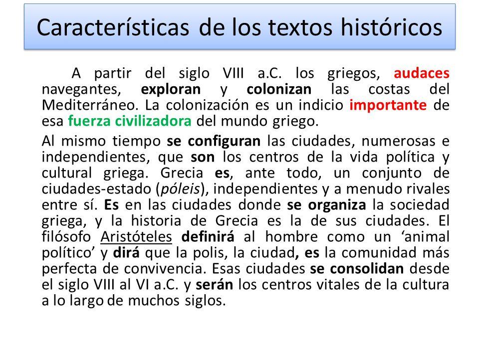 Características de los textos históricos A partir del siglo VIII a.C. los griegos, audaces navegantes, exploran y colonizan las costas del Mediterráne