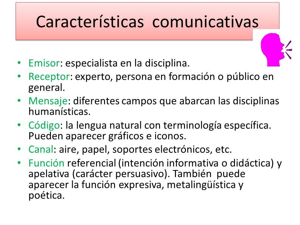 Características comunicativas Emisor: especialista en la disciplina. Receptor: experto, persona en formación o público en general. Mensaje: diferentes