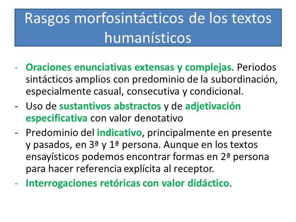 Rasgos morfosintácticos de los textos humanísticos -Oraciones enunciativas extensas y complejas. Periodos sintácticos amplios con predominio de la sub