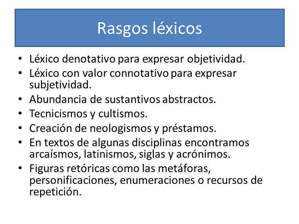 Rasgos léxicos Léxico denotativo para expresar objetividad. Léxico con valor connotativo para expresar subjetividad. Abundancia de sustantivos abstrac