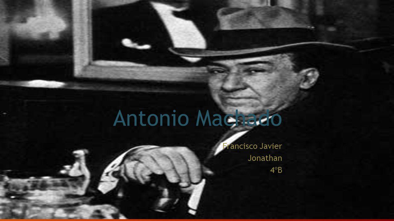 Antonio Machado Francisco Javier Jonathan 4ºB