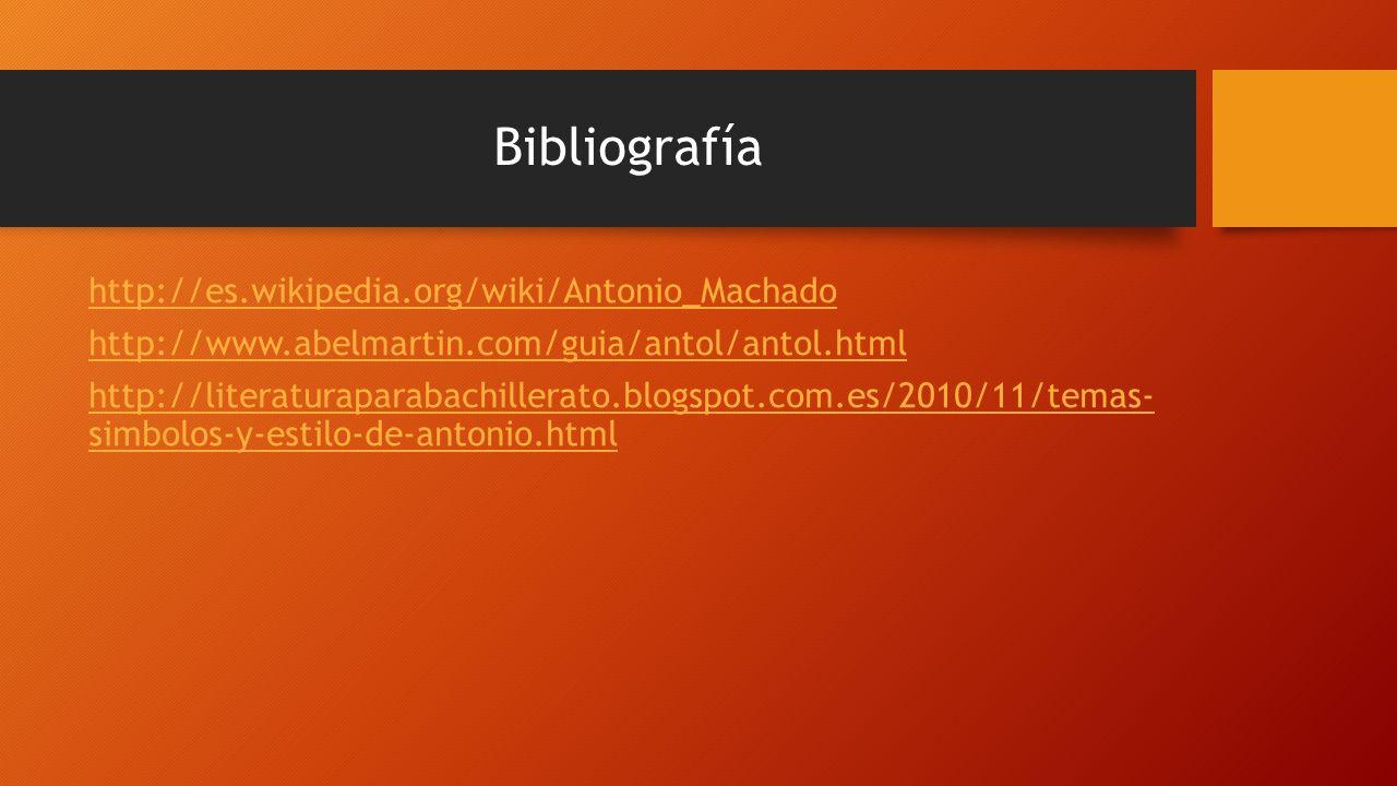 Bibliografía http://es.wikipedia.org/wiki/Antonio_Machado http://www.abelmartin.com/guia/antol/antol.html http://literaturaparabachillerato.blogspot.com.es/2010/11/temas- simbolos-y-estilo-de-antonio.html