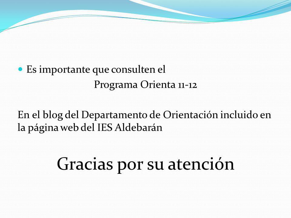 Es importante que consulten el Programa Orienta 11-12 En el blog del Departamento de Orientación incluido en la página web del IES Aldebarán Gracias por su atención