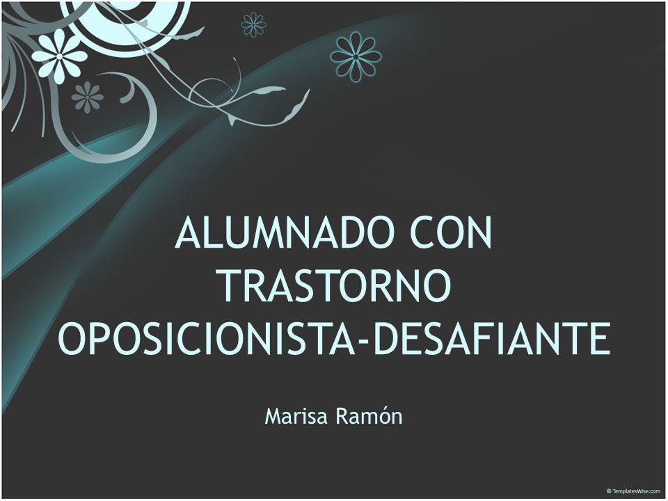 ALUMNADO CON TRASTORNO OPOSICIONISTA-DESAFIANTE Marisa Ramón