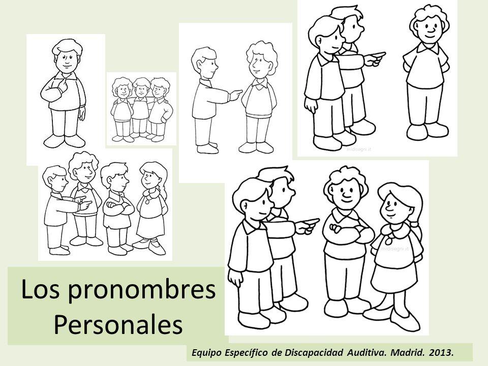 Los pronombres Personales Equipo Específico de Discapacidad Auditiva. Madrid. 2013.