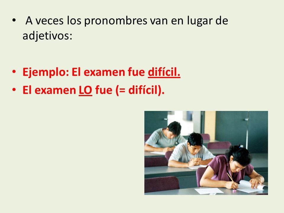 A veces los pronombres van en lugar de adjetivos: Ejemplo: El examen fue difícil.