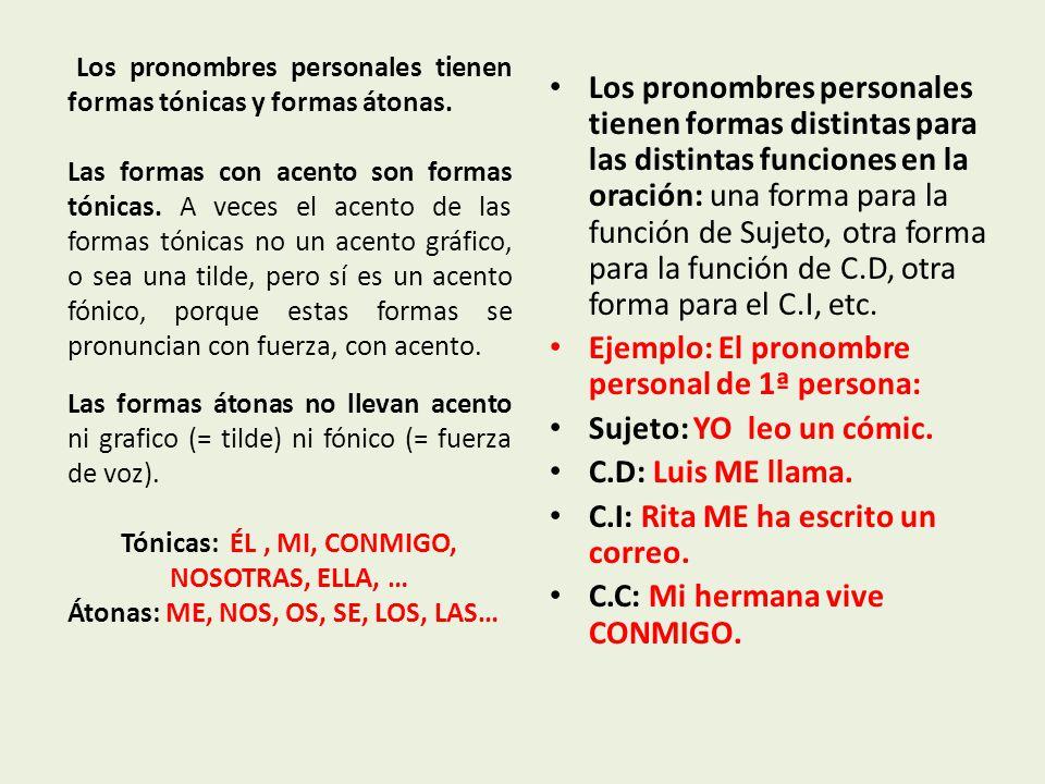 Los pronombres personales tienen formas tónicas y formas átonas.