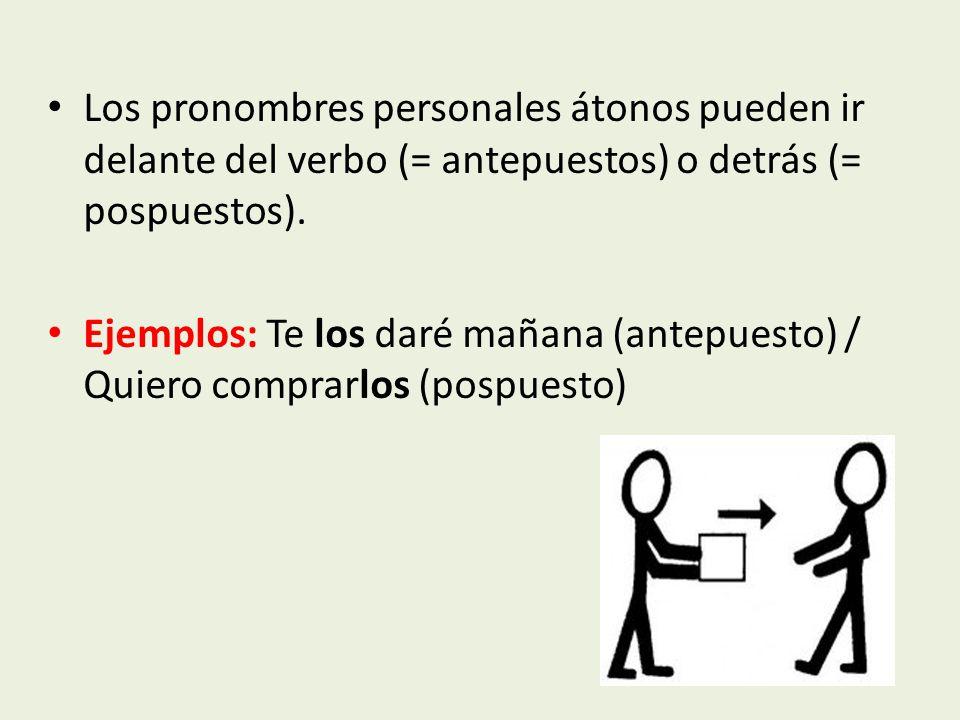Los pronombres personales átonos pueden ir delante del verbo (= antepuestos) o detrás (= pospuestos).